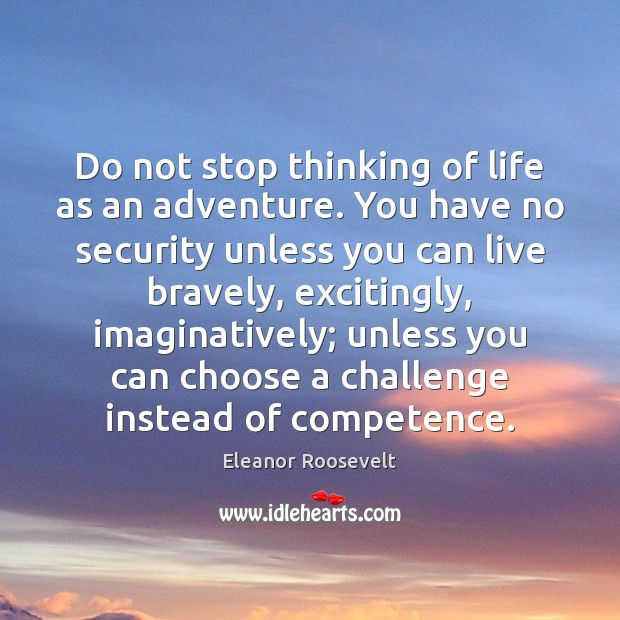 Image, Do not stop thinking of life as an adventure. You have no