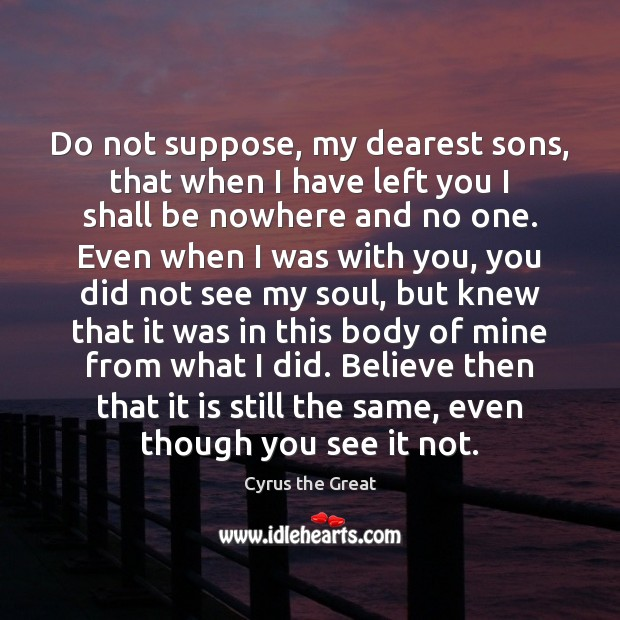 Do not suppose, my dearest sons, that when I have left you Image