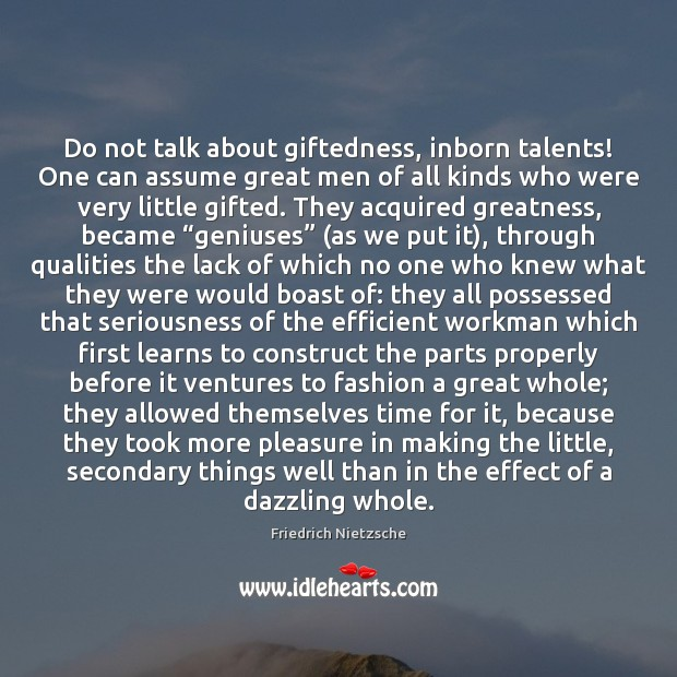 Do not talk about giftedness, inborn talents! One can assume great men Image