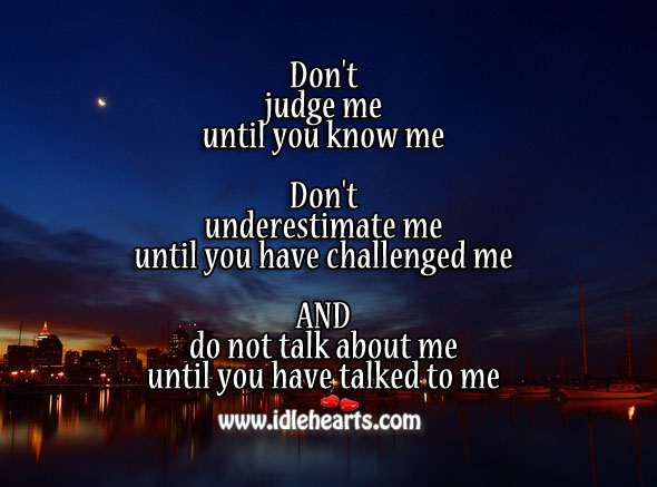 Do not talk about me until you know what I am Don't Judge Me Quotes Image
