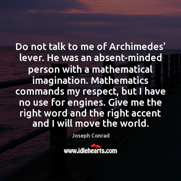 Image, Do not talk to me of Archimedes' lever. He was an absent-minded