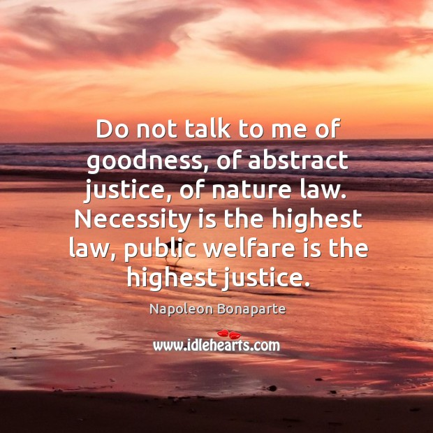 Do not talk to me of goodness, of abstract justice, of nature Image