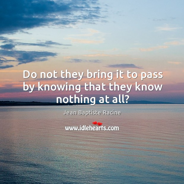 Do not they bring it to pass by knowing that they know nothing at all? Image
