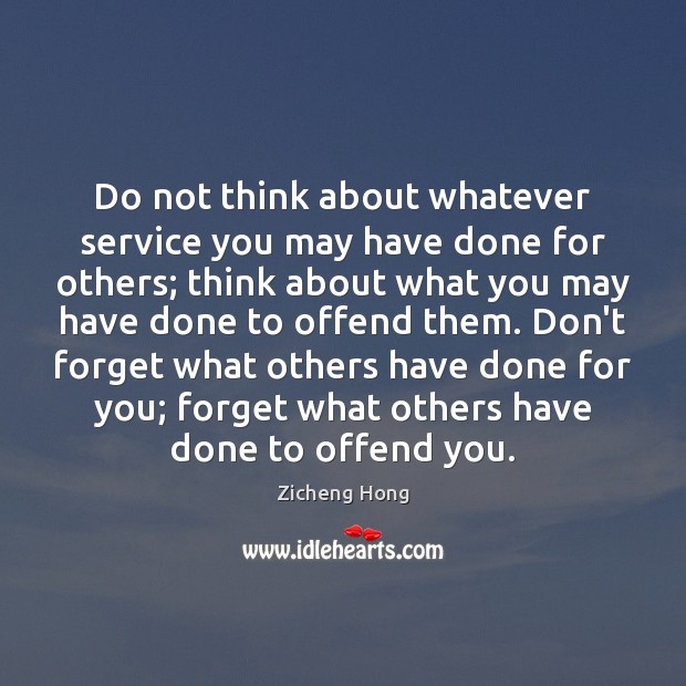Do not think about whatever service you may have done for others; Zicheng Hong Picture Quote