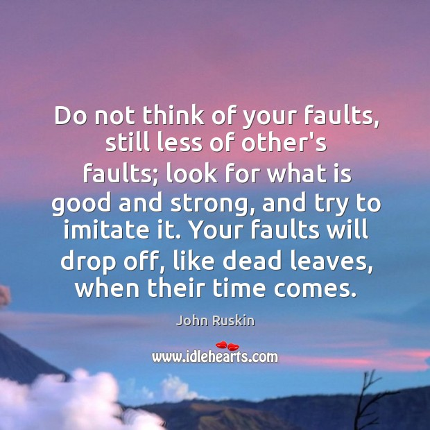 Image, Do not think of your faults, still less of other's faults; look