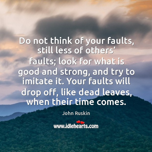 Image, Do not think of your faults, still less of others' faults