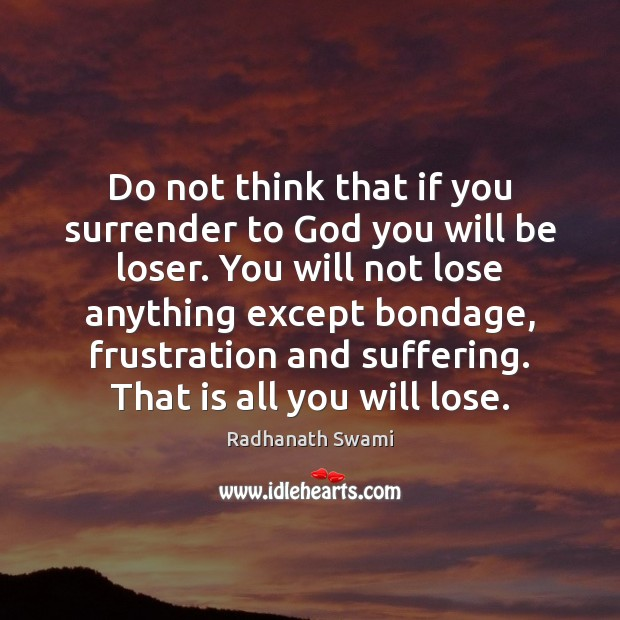 Do not think that if you surrender to God you will be Radhanath Swami Picture Quote