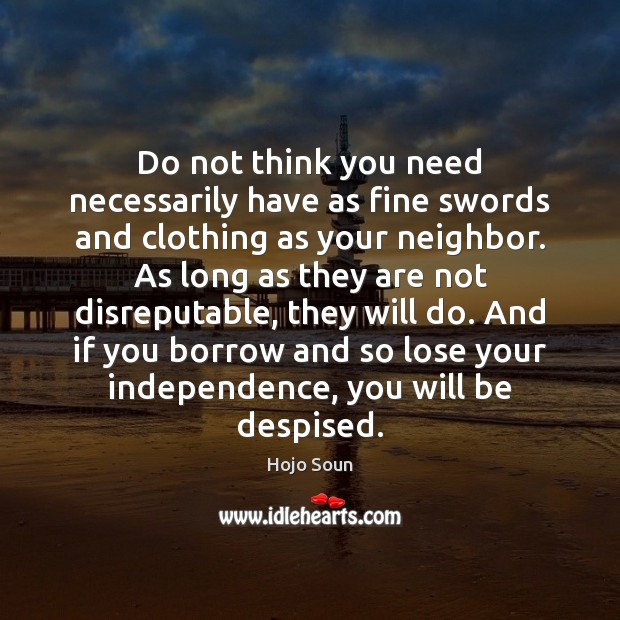 Do not think you need necessarily have as fine swords and clothing Independence Quotes Image