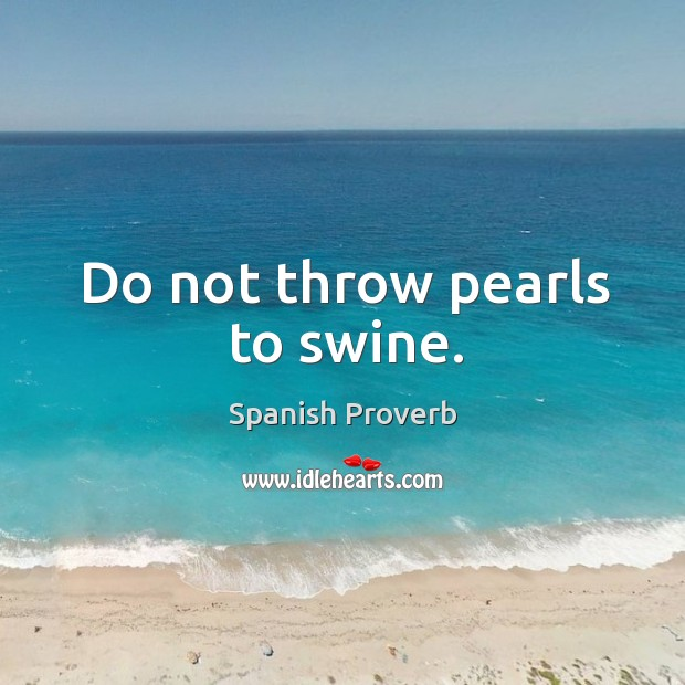 Image, Do not throw pearls to swine.