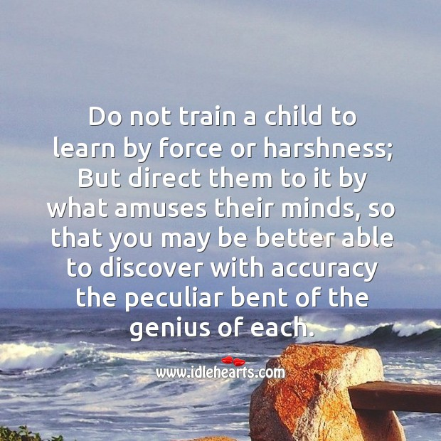 Image, Do not train a child to learn by force or harshness.