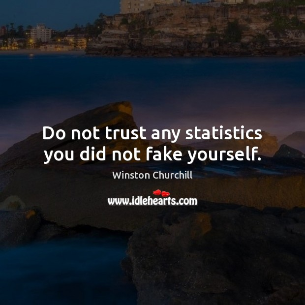 Image, Do not trust any statistics you did not fake yourself.