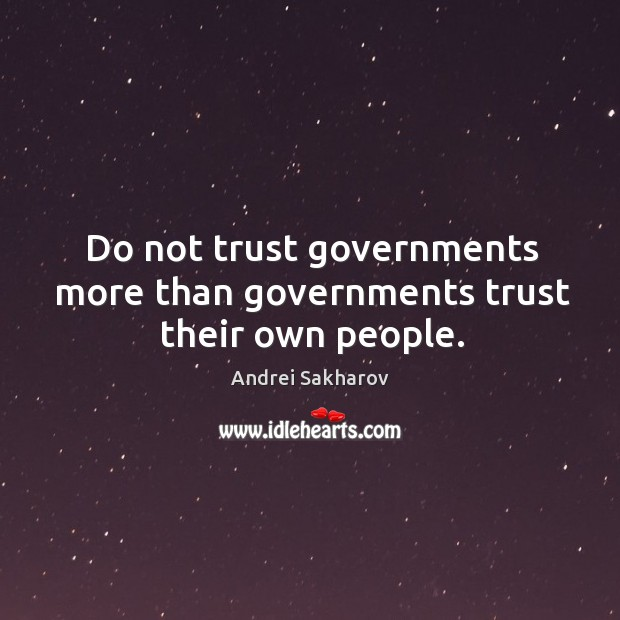Do not trust governments more than governments trust their own people. Image