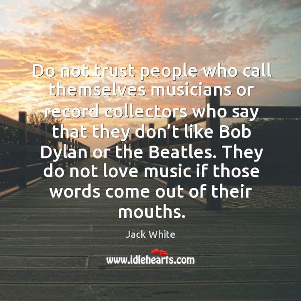 Do not trust people who call themselves musicians or record collectors who Image