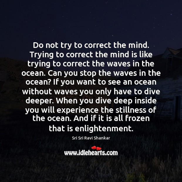 Do not try to correct the mind. Trying to correct the mind Image