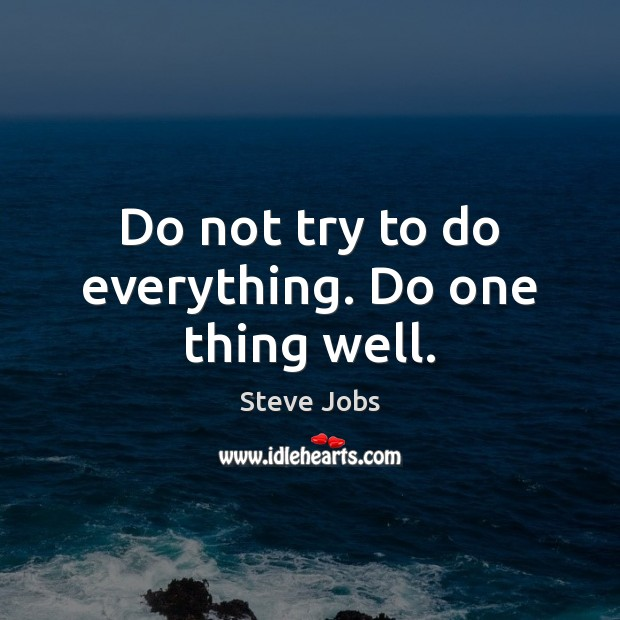 Do not try to do everything. Do one thing well. Image
