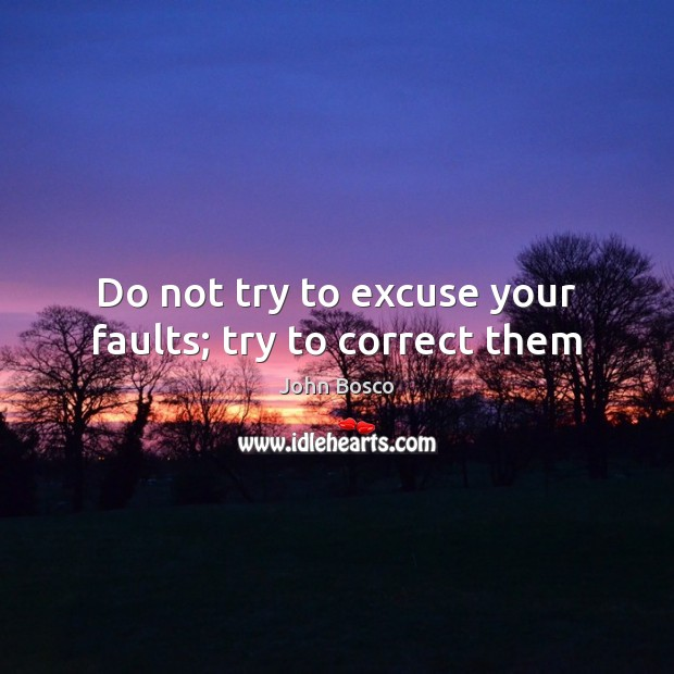 Do not try to excuse your faults; try to correct them Image