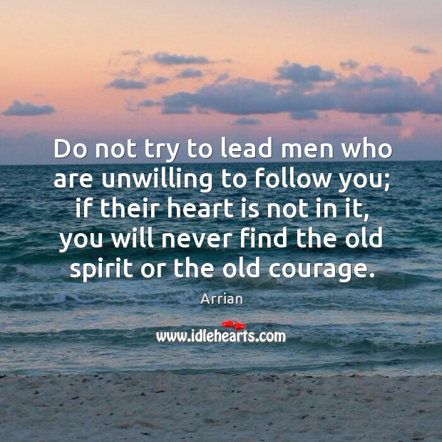 Do not try to lead men who are unwilling to follow you; Image