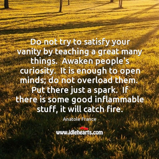 Do not try to satisfy your vanity by teaching a great many Image
