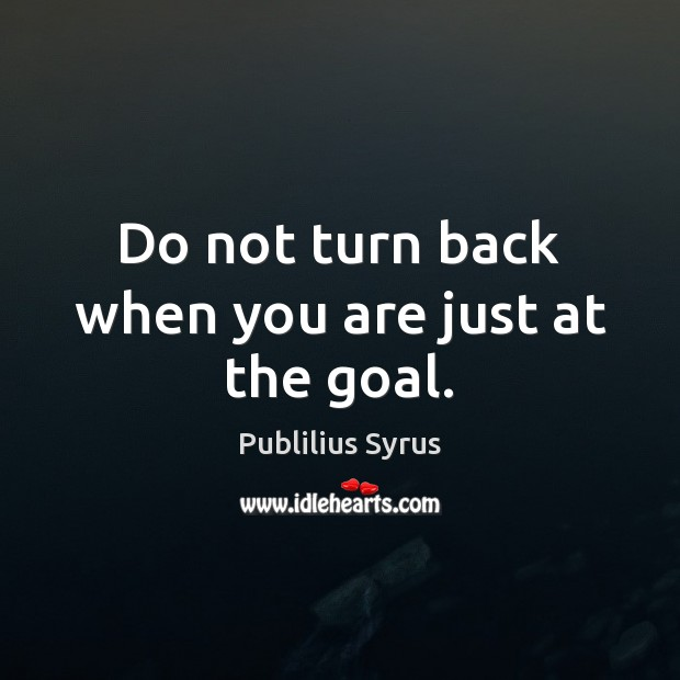 Image, Do not turn back when you are just at the goal.