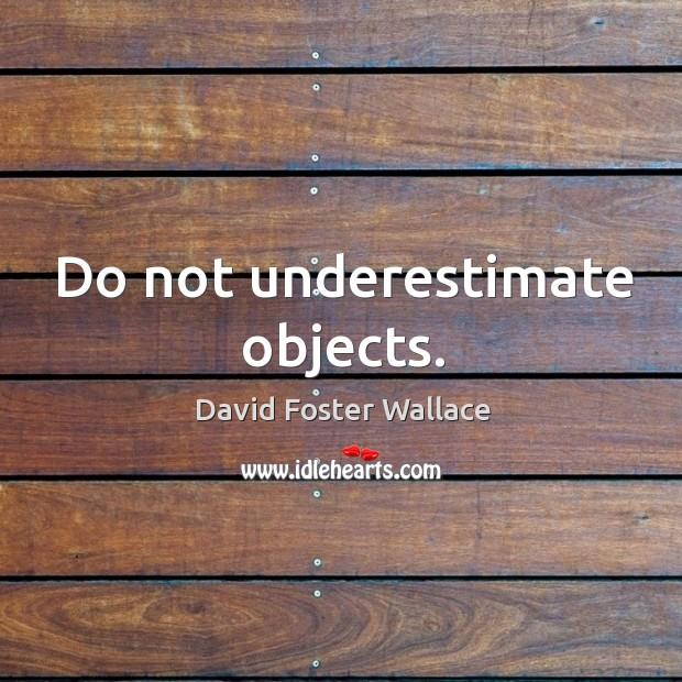 Do not underestimate objects. Image