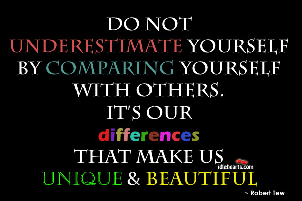 Do Not Underestimate Yourself By Comparing Yourself…