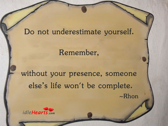Do Not Underestimate Yourself…