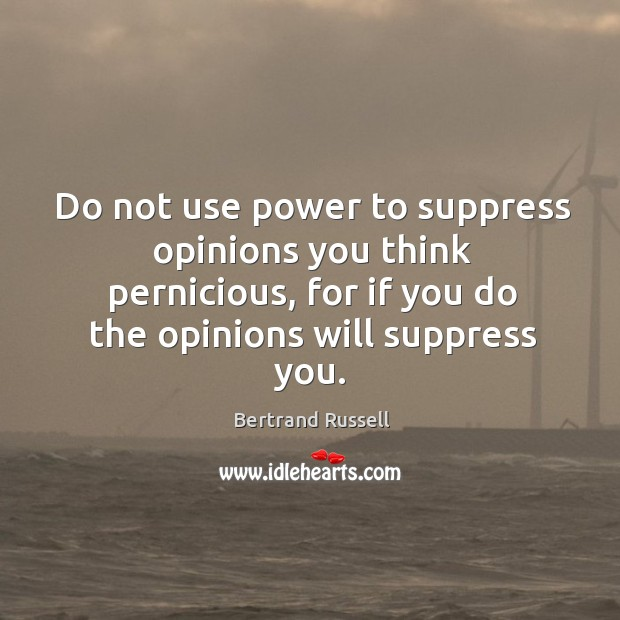 Image, Do not use power to suppress opinions you think pernicious, for if