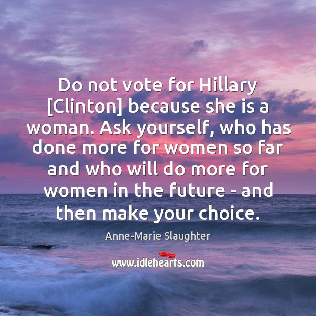 Image, Do not vote for Hillary [Clinton] because she is a woman. Ask