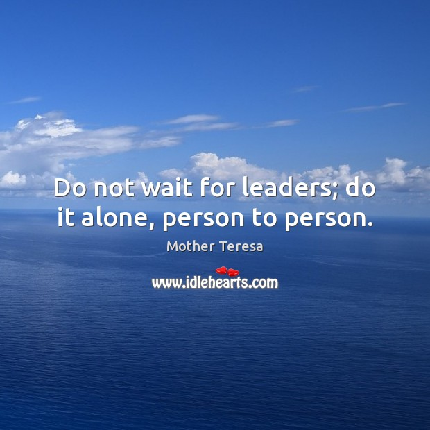 Image, Do not wait for leaders; do it alone, person to person.
