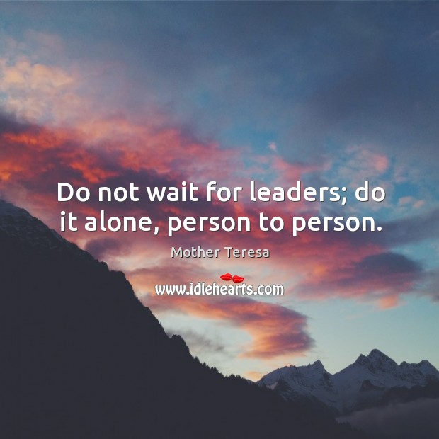 Do not wait for leaders; do it alone, person to person Image