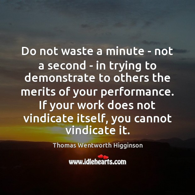 Thomas Wentworth Higginson Picture Quote image saying: Do not waste a minute – not a second – in trying