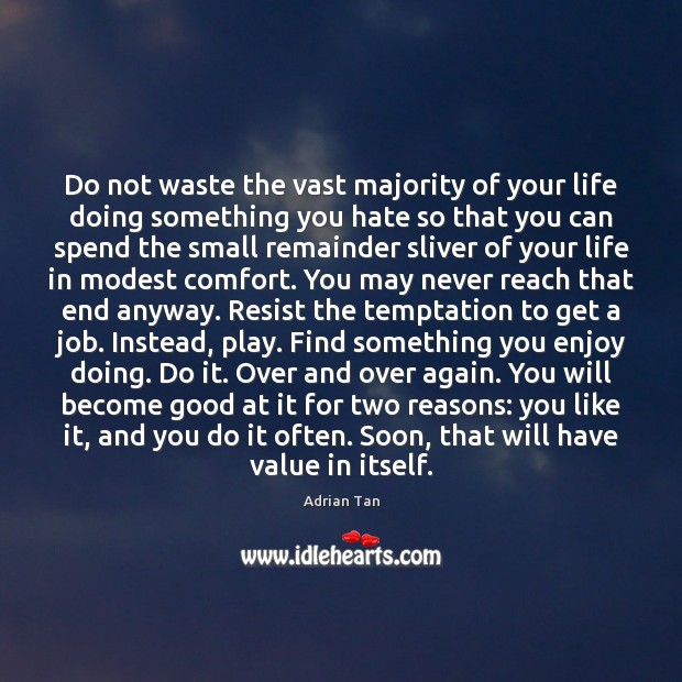 Image, Do not waste the vast majority of your life doing something you
