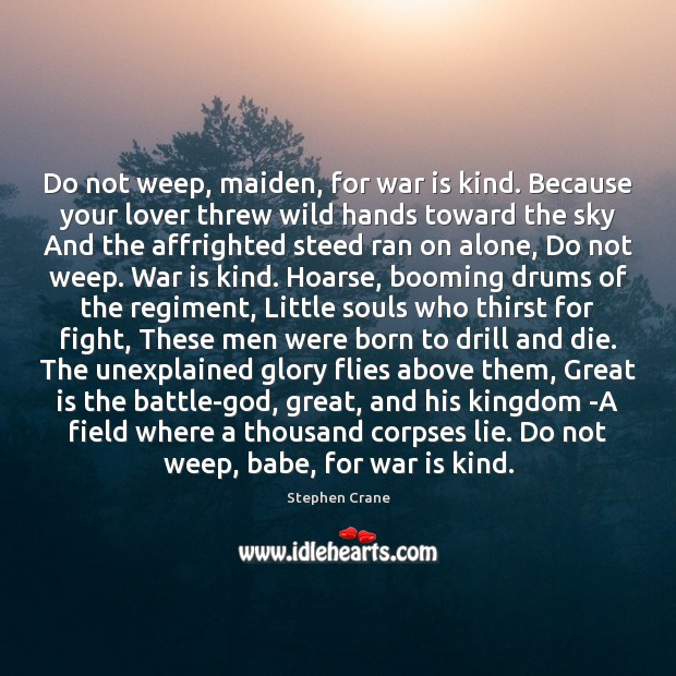 a literary analysis of the poem do not weep maiden for war is kind by stephen crane Dive deep into stephen crane's do not weep, maiden, for war is kind with extended analysis, commentary, and discussion.