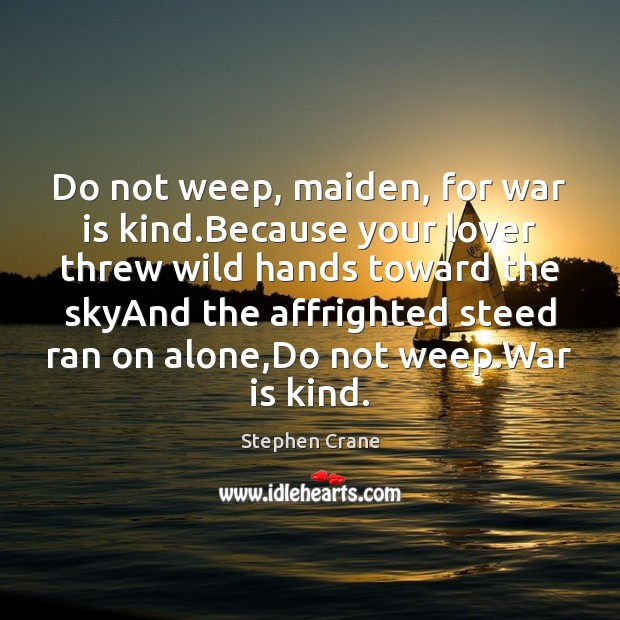 Do not weep, maiden, for war is kind.Because your lover threw Image