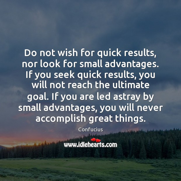 Do not wish for quick results, nor look for small advantages. If Image