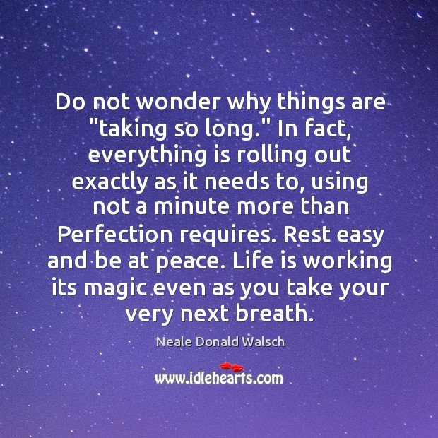 """Do not wonder why things are """"taking so long."""" In fact, everything Image"""