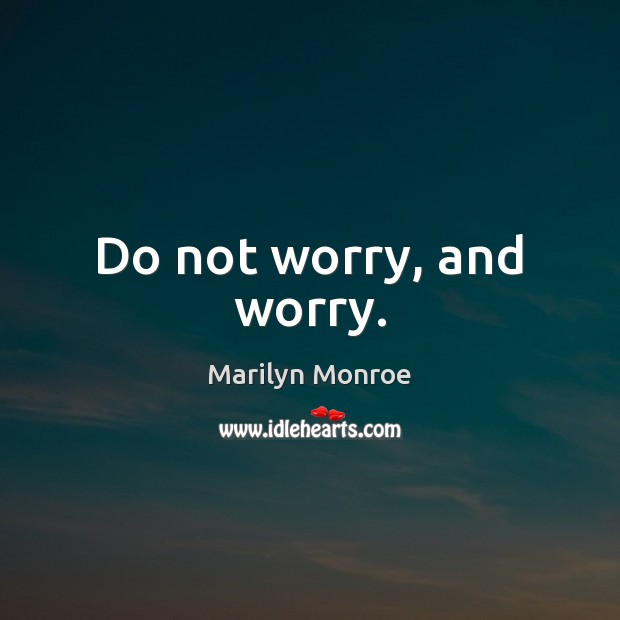 Do not worry, and worry. Image