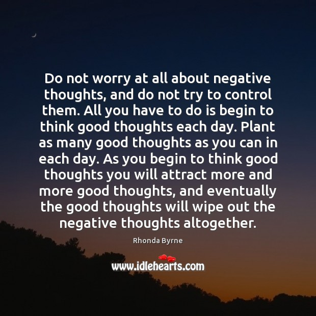 Do not worry at all about negative thoughts, and do not try Rhonda Byrne Picture Quote