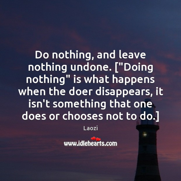 "Image, Do nothing, and leave nothing undone. [""Doing nothing"" is what happens when"