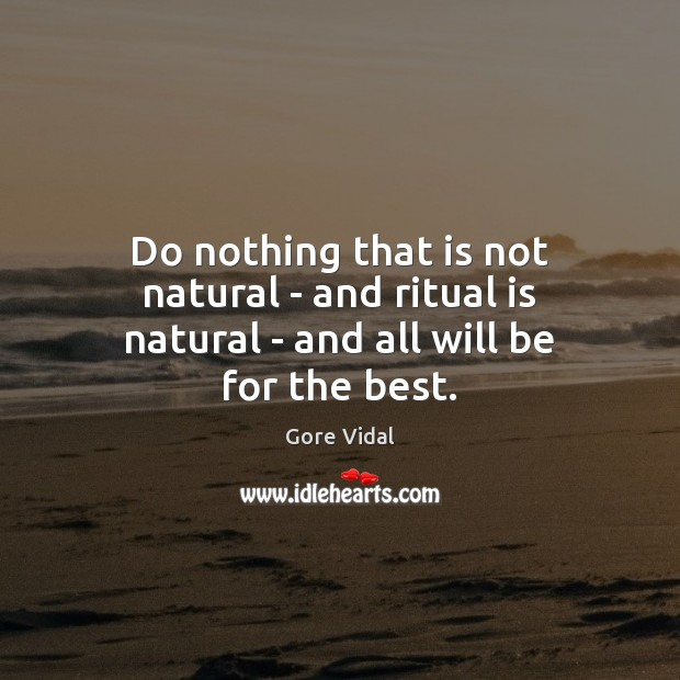 Image, Do nothing that is not natural – and ritual is natural – and all will be for the best.