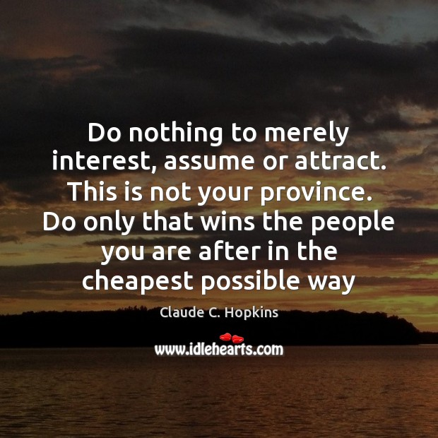 Do nothing to merely interest, assume or attract. This is not your Image