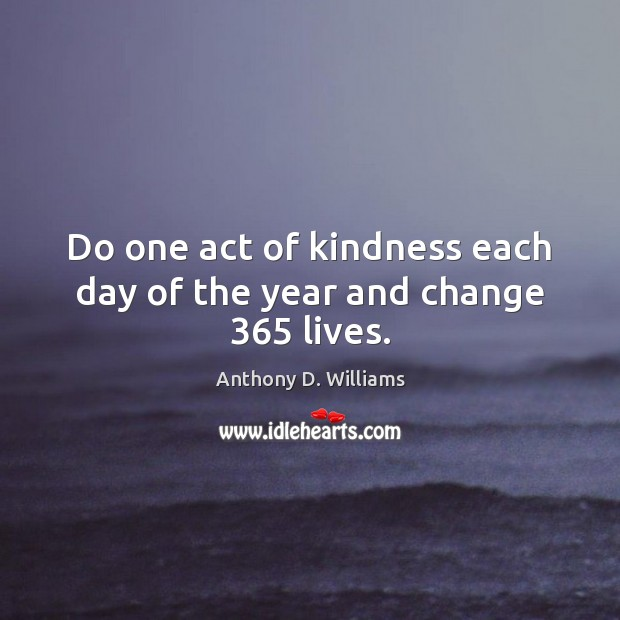 Image, Do one act of kindness each day of the year and change 365 lives.