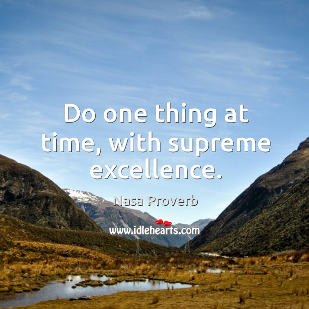 Do one thing at time, with supreme excellence. Nasa Proverbs Image