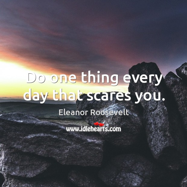 Image, Do one thing every day that scares you.