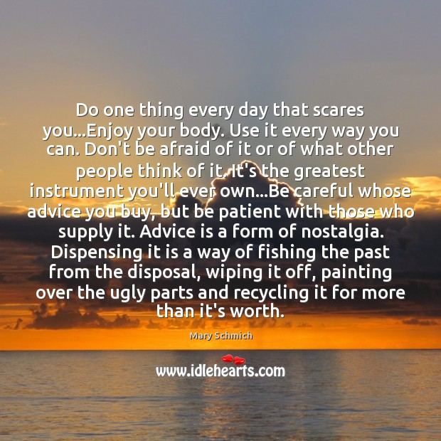 Do one thing every day that scares you…Enjoy your body. Use Don't Be Afraid Quotes Image