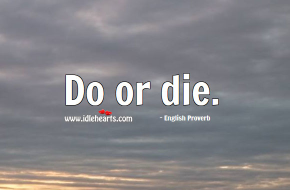 Do or die. Do or Die Quotes Image