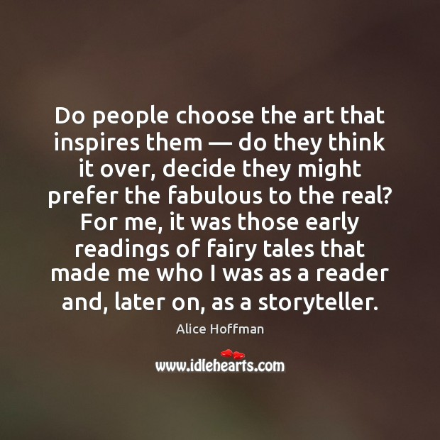 Do people choose the art that inspires them — do they think it Alice Hoffman Picture Quote