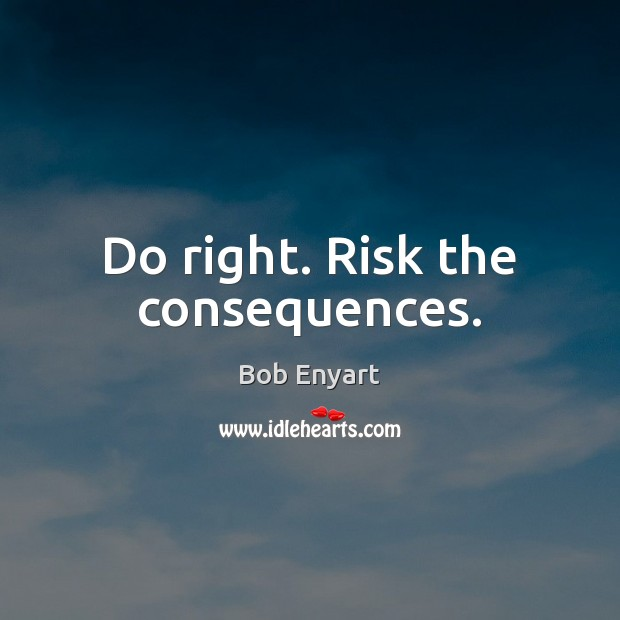 Image, Do right. Risk the consequences.