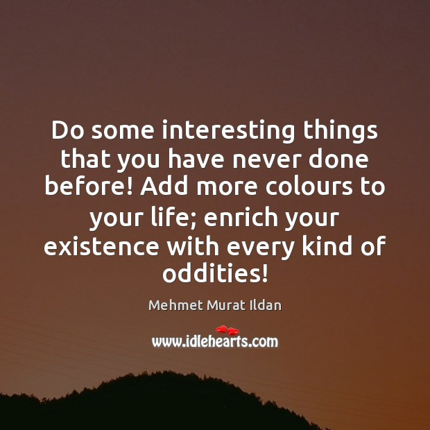 Do some interesting things that you have never done before! Add more Image