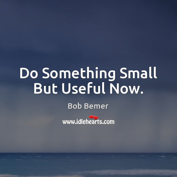Image, Do Something Small But Useful Now.